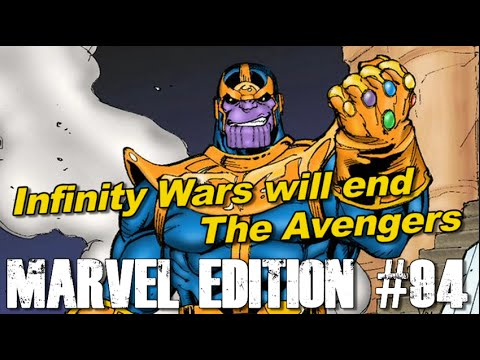 Infinity War will be the end of the Avengers - [MARVEL EDITION #94]