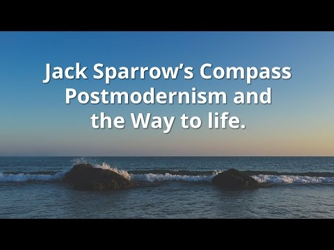 Jack Sparrow's Compass, Postmodernism and the Way to Life