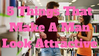 5 Things That Make A Man Look Attractive
