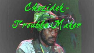 Chezidek - Trouble Maker