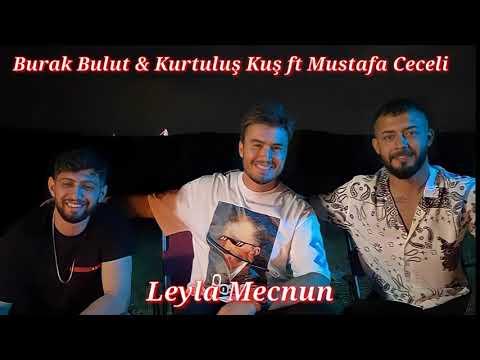 Burak Bulut \u0026 Kurtuluş Kuş ft Mustafa Ceceli - Leyla Mecnun