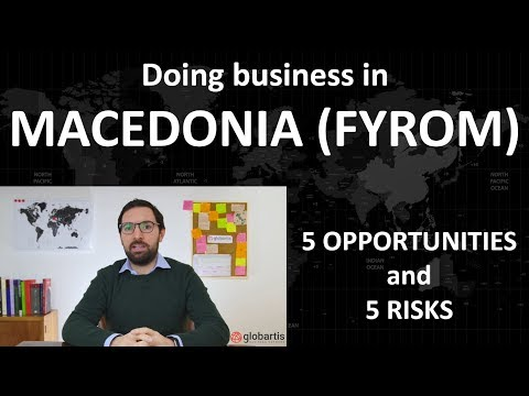 Doing business in MACEDONIA (FYROM): 5 opportunities and 5 risks by Globartis