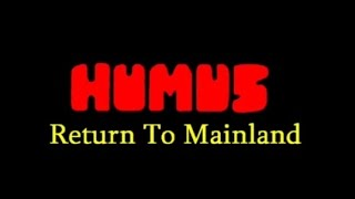 "HUMUS ""Return To Mainland"""
