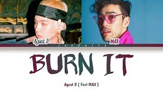Download lagu ( INDO SUB ) Agust D Burn It (feat. MAX)  Lyrics Color Coded Han_Rom_Ind]