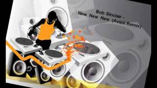 Bob Sinclair - New New New (Avicii Remix)