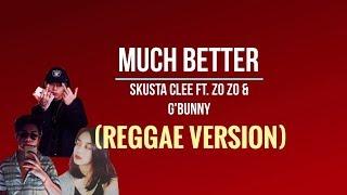 Much Better (Reggae Cover)    New reggae 2019 2020 Skusta Clee Feat. Zozo \u0026 G'Bunny