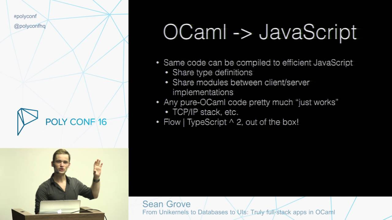 PolyConf 16: From Unikernels to Databases to UIs - Truly full-stack apps in  OCaml / Sean Grove