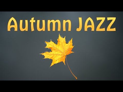 Autumn Coffee JAZZ - Cozy and Warm Instrumental JAZZ Music For Relaxing and Work