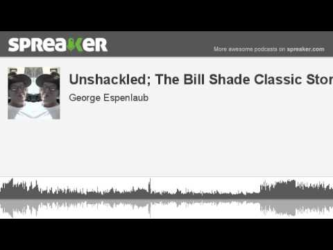 Unshackled; The Bill Shade Classic Story (made with Spreaker)
