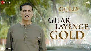 Ghar Layenge Gold Full | Gold | Akshay Kumar | Mouni Roy | Daler Mehndi & Sachin Jigar