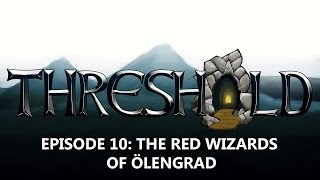 THRESHOLD Episode 10: The Red Wizards of Ölengrad
