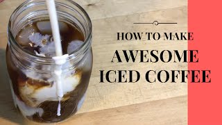 How To Make Awesome Iced Coffee