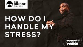 How Do I Handle My Stress? | The Bridge Church