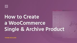 How to Customize WooCommerce Product & Product Archive Pages Via Elementor(, 2018-09-20T12:49:07.000Z)