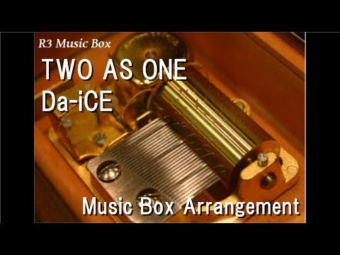 TWO AS ONE/Da-iCE [Music Box]