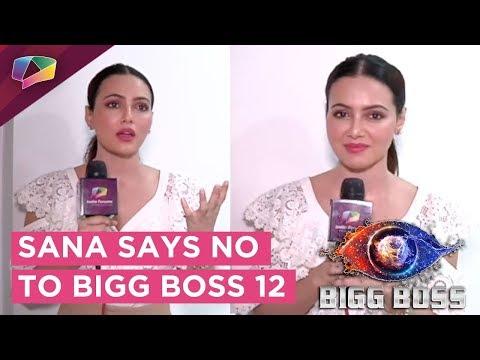 Sana Khan Says NO To Bigg Boss 12  Exclusive