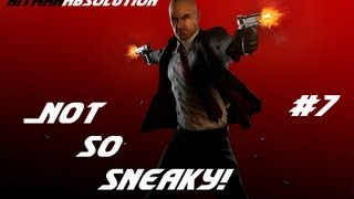 Hitman Absolution #7 - Not So Sneaky!