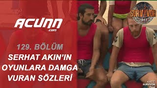 Serhat Akın'ın Survivor'a Damga Vuran Sözleri! | Büyük Final | Survivor 2017