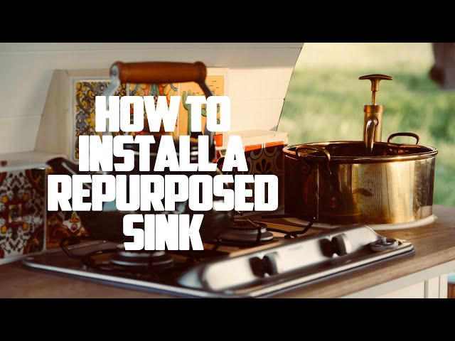 How To Install A Repurposed Sink In Your Camper Van