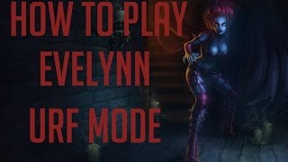 HOW TO PLAY EVELYNN URF MODE