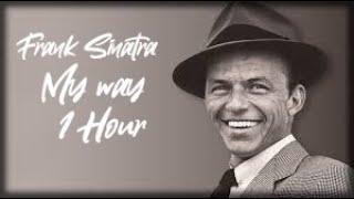 Frank Sinatra - My Way | 1 Hour