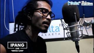 IPANG - SEKALI LAGI (Live at DELTA FM)
