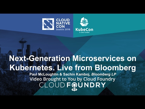 Next-Generation Microservices on Kubernetes - by Paul McLoughlin & Sachin Kamboj, Bloomberg LP