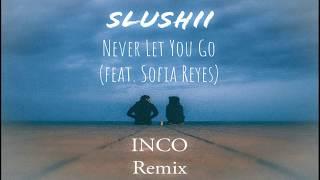 Slushii - Never Let You Go Feat. Sofia Reyes  Inco