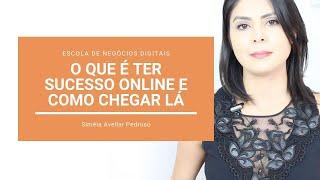O que é ter sucesso online | Como chegar lá com seu negócio digital?