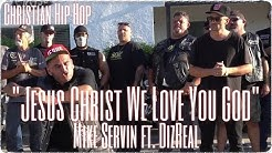 "Christian Rap | Mike Servin ""Jesus Christ We Love You God"" ft. DizReal 