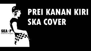 PREI KANAN KIRI SKA COVER By SKA P ( skaking project )