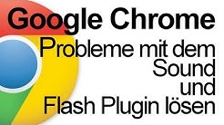 Google Chrome:Soundprobleme oder der Flashplugin stürzt ab? LÖSUNG