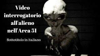 video interrogatorio alieno area 51 sottotitoli in italiano