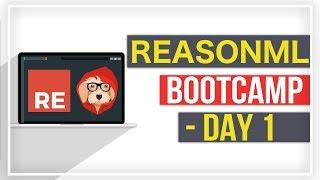 ReasonML Bootcamp: Day 1