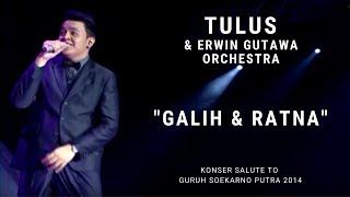 Tulus - Galih & Ratna (Konser Erwin Gutawa Salute to Guruh Soekarno Putra 2014)