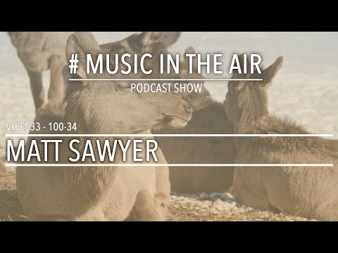 PodcastShow | Music in the Air VH 100-34 w/ MATT SAWYER