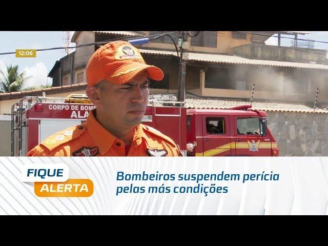 Bombeiros suspendem perícia pelas más condições do imóvel