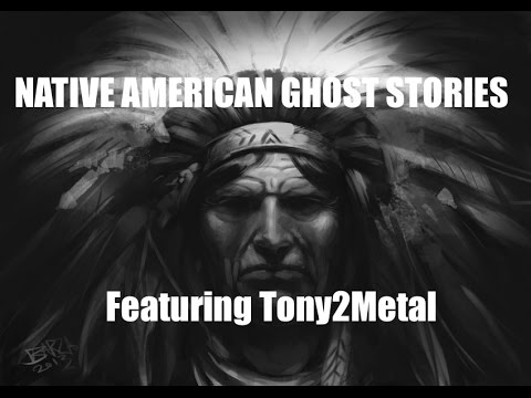 Spooky Native American Ghost Stories | Ft  Tony2Metal