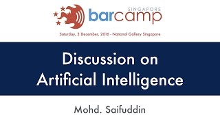 A discussion on Artificial Intelligence - BarcampSG 2016