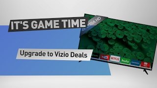It's Game Time Upgrade to Vizio TV! Catch a great TV deal in Time for the Big Game!