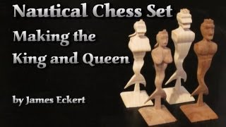 Nautical Chess Set: Making The King And Queen