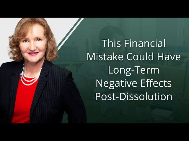 This Financial Mistake Could Have Long-Term Negative Effects Post-Dissolution