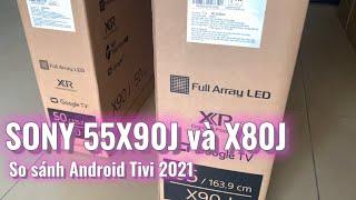 SONY 55x80j và 55x90j khác gì | Android Tivi Sony 2021 màn 55 inch 4K