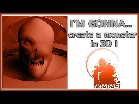 I'M GONNA... Create a monster in 3D !  Part 1