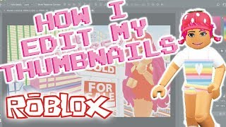 HOW I EDIT MY ROBLOX THUMBNAILS | Welcome to Bloxburg
