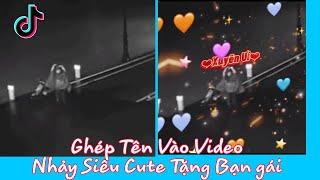 Cách Làm Video TikTok Ghép Tên Vào Video Nhảy Siêu Cute Tặng Người Yêu Xuyên Ưi