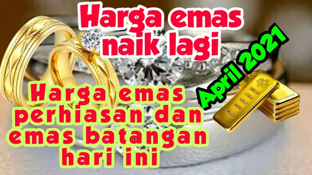 Harga Emas Hari Ini 7 April 2021 Perhiasan Dan Emas Batangan Youtube