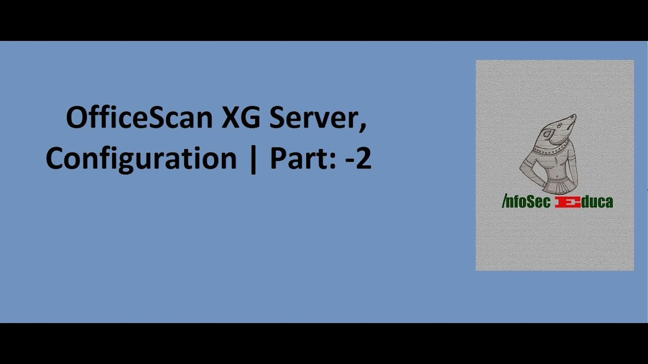 OfficeScan XG Configuration |Trend Micro Endpoint Security, Part:-2