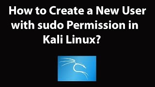 How to Create a New User with sudo Permission in Kali Linux?
