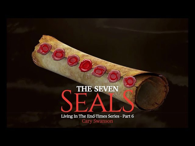 The Seven Seals - Living in the End Times 6 - Cary Swanson - 08/01/20